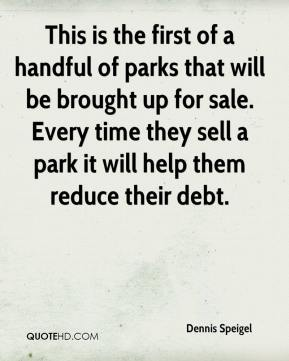 Dennis Speigel - This is the first of a handful of parks that will be brought up for sale. Every time they sell a park it will help them reduce their debt.
