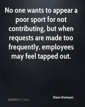Diane Domeyer - No one wants to appear a poor sport for not contributing, but when requests are made too frequently, employees may feel tapped out.