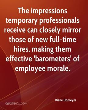 Diane Domeyer - The impressions temporary professionals receive can closely mirror those of new full-time hires, making them effective 'barometers' of employee morale.