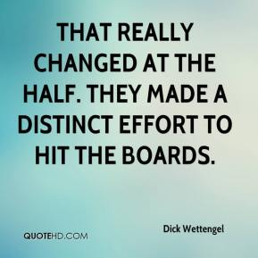 Dick Wettengel - That really changed at the half. They made a distinct effort to hit the boards.