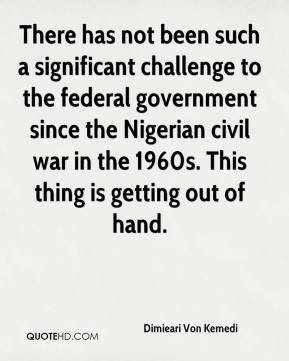 Dimieari Von Kemedi - There has not been such a significant challenge to the federal government since the Nigerian civil war in the 1960s. This thing is getting out of hand.