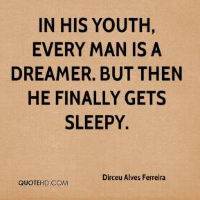 Dirceu Alves Ferreira - In his youth, every man is a dreamer. But then he finally gets sleepy.