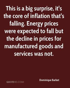 Dominique Barbet - This is a big surprise, it's the core of inflation that's falling. Energy prices were expected to fall but the decline in prices for manufactured goods and services was not.
