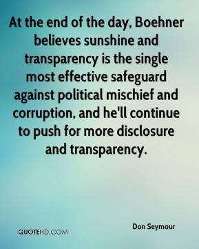 Don Seymour - At the end of the day, Boehner believes sunshine and transparency is the single most effective safeguard against political mischief and corruption, and he'll continue to push for more disclosure and transparency.