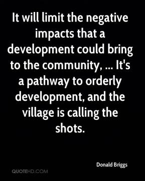 Donald Briggs - It will limit the negative impacts that a development could bring to the community, ... It's a pathway to orderly development, and the village is calling the shots.