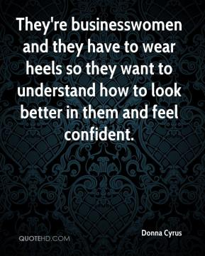 They're businesswomen and they have to wear heels so they want to understand how to look better in them and feel confident.