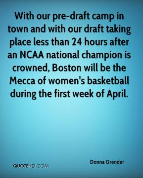 Donna Orender - With our pre-draft camp in town and with our draft taking place less than 24 hours after an NCAA national champion is crowned, Boston will be the Mecca of women's basketball during the first week of April.