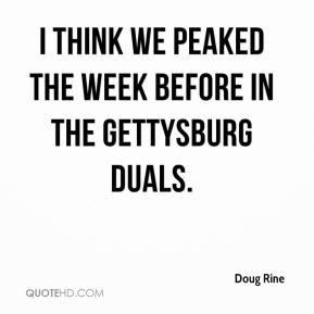 Doug Rine - I think we peaked the week before in the Gettysburg Duals.