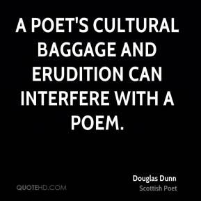 A poet's cultural baggage and erudition can interfere with a poem.