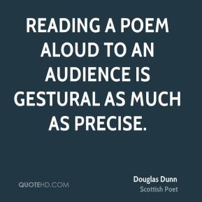 Reading a poem aloud to an audience is gestural as much as precise.