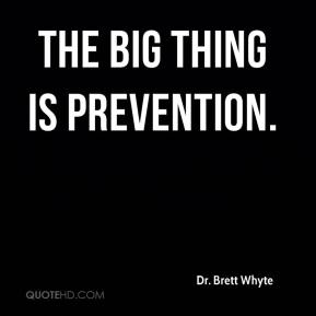 The big thing is prevention.