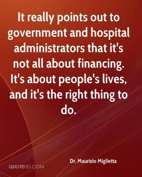 Dr. Maurizio Miglietta - It really points out to government and hospital administrators that it's not all about financing. It's about people's lives, and it's the right thing to do.