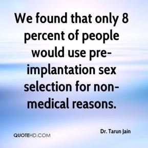 Dr. Tarun Jain - We found that only 8 percent of people would use pre-implantation sex selection for non-medical reasons.
