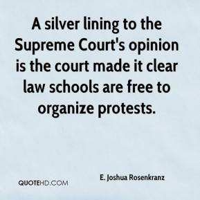 E. Joshua Rosenkranz - A silver lining to the Supreme Court's opinion is the court made it clear law schools are free to organize protests.
