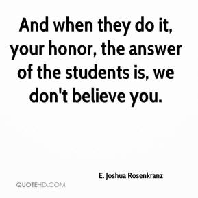 E. Joshua Rosenkranz - And when they do it, your honor, the answer of the students is, we don't believe you.
