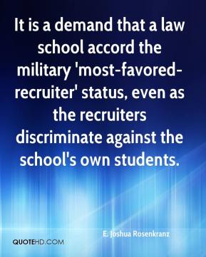 E. Joshua Rosenkranz - It is a demand that a law school accord the military 'most-favored-recruiter' status, even as the recruiters discriminate against the school's own students.