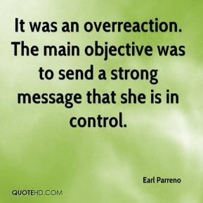 Earl Parreno - It was an overreaction. The main objective was to send a strong message that she is in control.