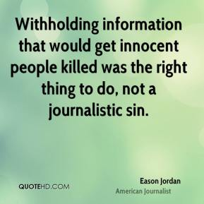 Withholding information that would get innocent people killed was the right thing to do, not a journalistic sin.