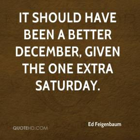 Ed Feigenbaum - It should have been a better December, given the one extra Saturday.