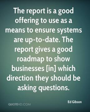 Ed Gibson - The report is a good offering to use as a means to ensure systems are up-to-date. The report gives a good roadmap to show businesses [in] which direction they should be asking questions.