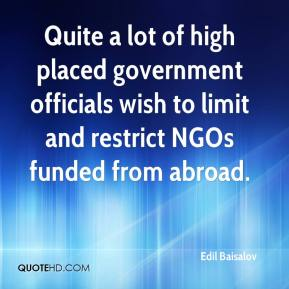 Quite a lot of high placed government officials wish to limit and restrict NGOs funded from abroad.