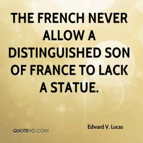 Edward V. Lucas - The French never allow a distinguished son of France to lack a statue.