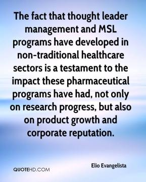 The fact that thought leader management and MSL programs have developed in non-traditional healthcare sectors is a testament to the impact these pharmaceutical programs have had, not only on research progress, but also on product growth and corporate reputation.