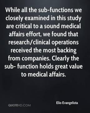 Elio Evangelista - While all the sub-functions we closely examined in this study are critical to a sound medical affairs effort, we found that research/clinical operations received the most backing from companies. Clearly the sub- function holds great value to medical affairs.