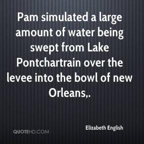 Elizabeth English - Pam simulated a large amount of water being swept from Lake Pontchartrain over the levee into the bowl of new Orleans.