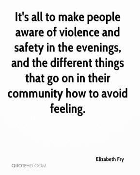 It's all to make people aware of violence and safety in the evenings, and the different things that go on in their community how to avoid feeling.