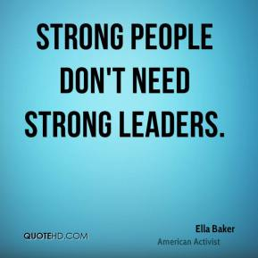 Strong people don't need strong leaders.
