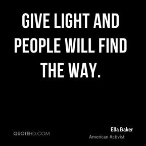 Give light and people will find the way.