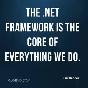 Eric Rudder - The .NET Framework is the core of everything we do.