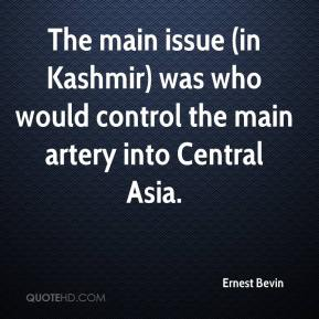 Ernest Bevin - The main issue (in Kashmir) was who would control the main artery into Central Asia.