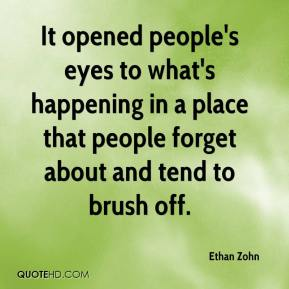 Ethan Zohn - It opened people's eyes to what's happening in a place that people forget about and tend to brush off.