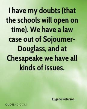 I have my doubts (that the schools will open on time). We have a law case out of Sojourner-Douglass, and at Chesapeake we have all kinds of issues.