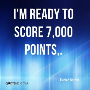 Eunice Barber - I'm ready to score 7,000 points.