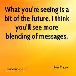 Evan Tracey - What you're seeing is a bit of the future. I think you'll see more blending of messages.