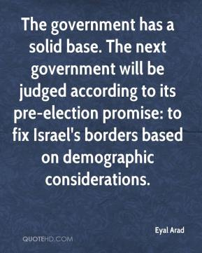 Eyal Arad - The government has a solid base. The next government will be judged according to its pre-election promise: to fix Israel's borders based on demographic considerations.