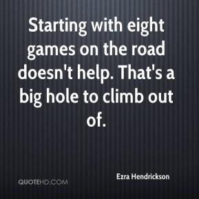 Ezra Hendrickson - Starting with eight games on the road doesn't help. That's a big hole to climb out of.