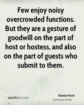 Few enjoy noisy overcrowded functions. But they are a gesture of goodwill on the part of host or hostess, and also on the part of guests who submit to them.