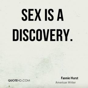Fannie Hurst - Sex is a discovery.