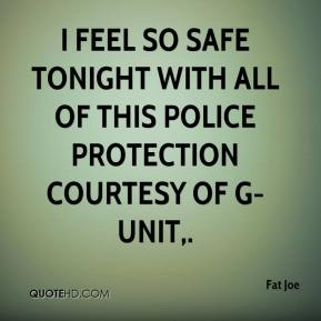 Fat Joe - I feel so safe tonight with all of this police protection courtesy of G-Unit.
