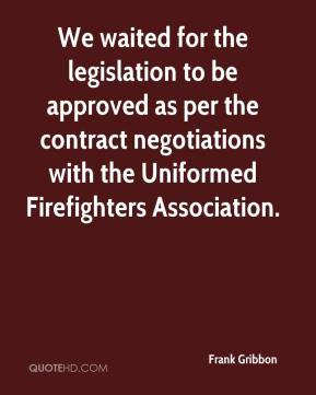 Frank Gribbon - We waited for the legislation to be approved as per the contract negotiations with the Uniformed Firefighters Association.