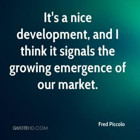 It's a nice development, and I think it signals the growing emergence of our market.
