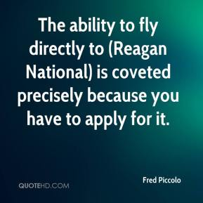 Fred Piccolo - The ability to fly directly to (Reagan National) is coveted precisely because you have to apply for it.