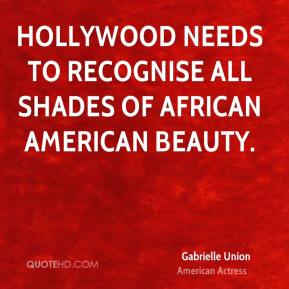 Gabrielle Union - Hollywood needs to recognise all shades of African American beauty.