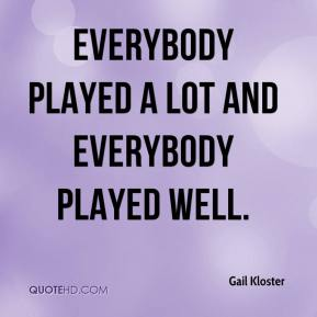 Gail Kloster - Everybody played a lot and everybody played well.