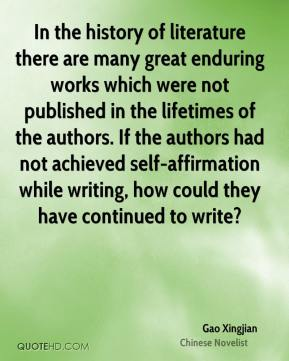 In the history of literature there are many great enduring works which were not published in the lifetimes of the authors. If the authors had not achieved self-affirmation while writing, how could they have continued to write?