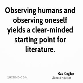 Observing humans and observing oneself yields a clear-minded starting point for literature.